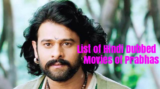List of Hindi Dubbed Movies of Prabhas (16) - StarsUnfolded