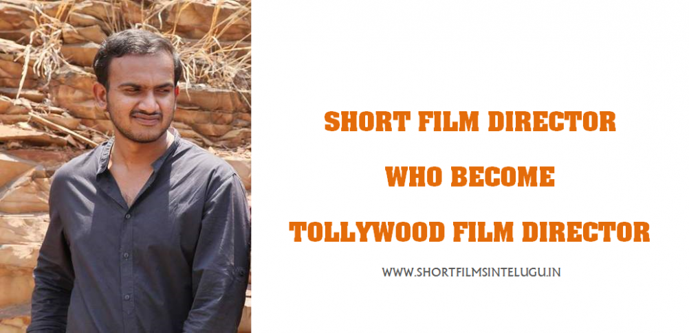 Short Film Director who became Tollywood Film Director ...