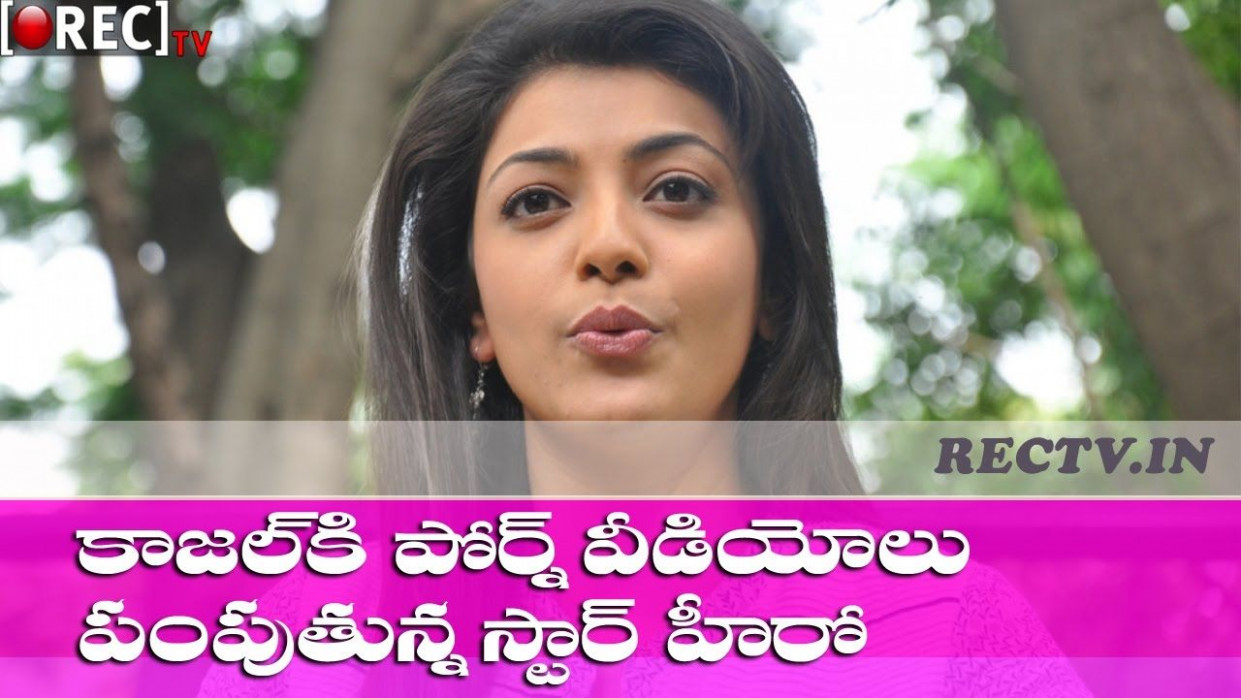Tollywood Top Hero Sending Porn videos to Kajal Agarwal ...