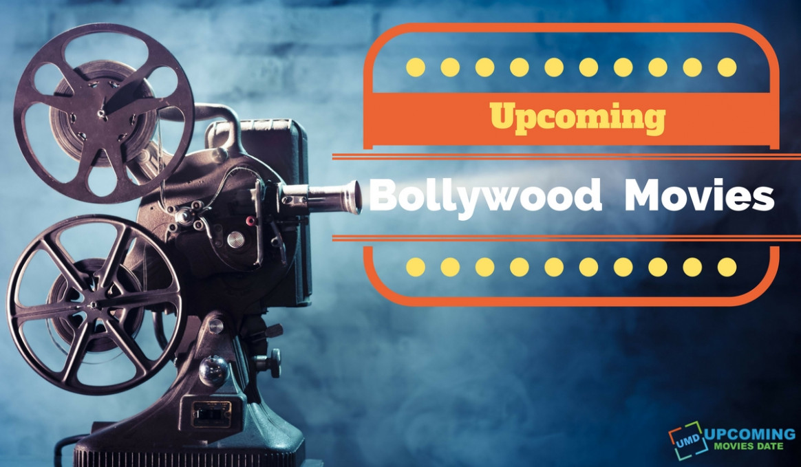 Upcoming Bollywood Movies List 2017, 2018 With Release Date