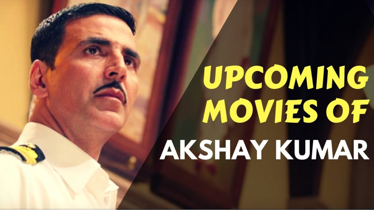 8 Upcoming Movies of Akshay Kumar In 2017-18 With Movie ...