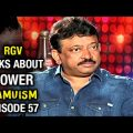 RGV Talks about POWER | Ramuism | Episode 57 | Tollywood ..